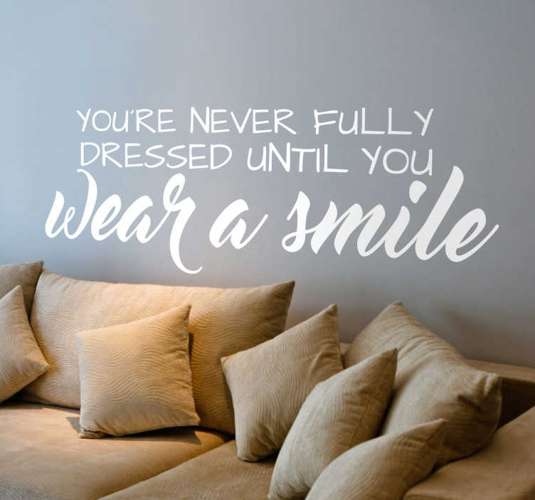 TenStickers. Wear A Smile Wall Quote Sticker. From our collection of inspiring wall quote stickers, a great design with the words; 'You're never fully dressed until you wear a smile'.