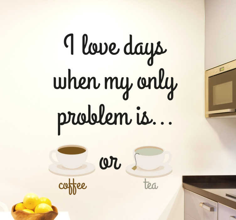 "TenStickers. Adesivo Coffee or Tea. Adesivo decorativo che raffigura una bellissima ed elegante scritta "" I love day when my only problem is Coffee or Tea"" ed una tazza da caffè e da tè."