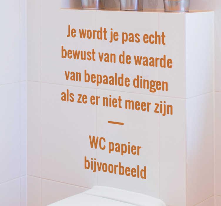 """TenStickers. Waarde van Dingen Muursticker WC. Een grappige muursticker met de tekst """"Je wordt je pas echt bewust van de waarde van bepaalde dingen als het er niet meer is, WC papier bijvoorbeeld!"""""""