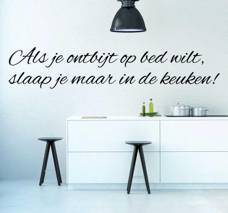 TenStickers. Ontbijt op Bed Muursticker. Als je ontbijt op bed wilt dan slaap je maar in de keuken! Een leuke quote als muursticker die geschikt is voor iedere ruimte in huis!