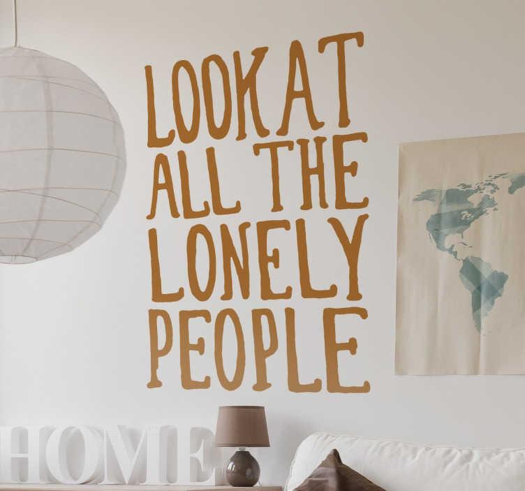 TenStickers. All the lonely people Beatles Aufkleber. Ein toller Beatles Aufkleber mit den Worten des berühmten Liedes All The Lonely People - verbreitet gute Laune. Tägliche Rabatte