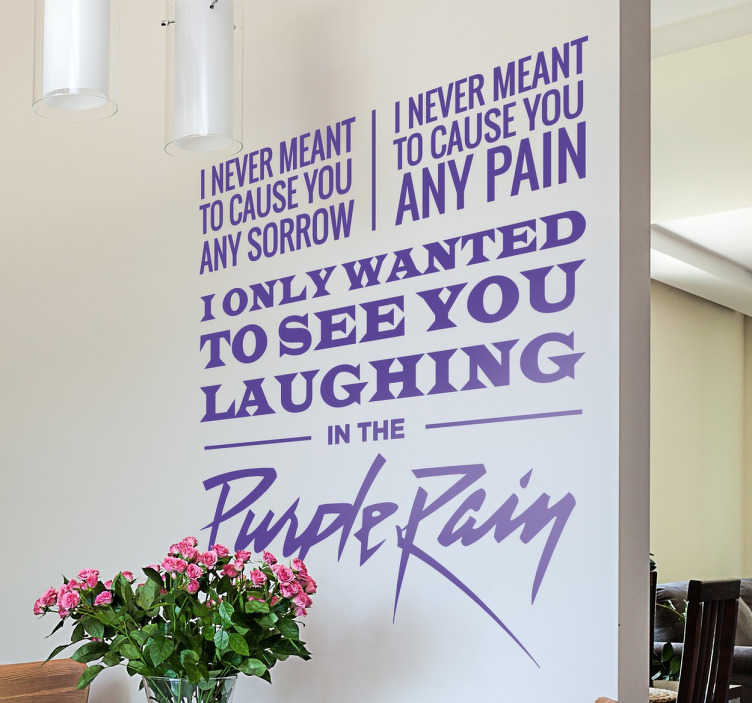 TenStickers. Purple Rain Prince Lyrics Wall Sticker. A brilliant wall decal with the lyrics of one of Prince's most successful and well loved songs to decorate your home or business.