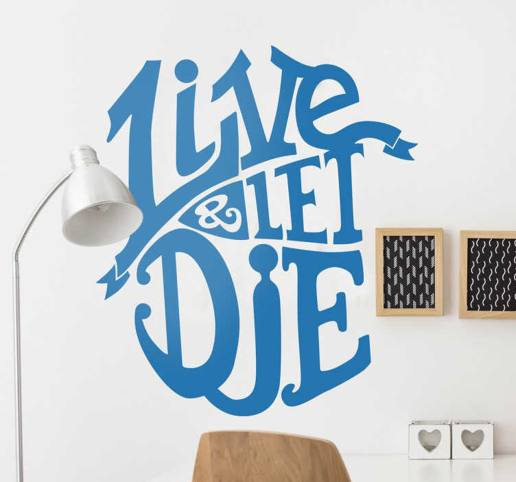 TenStickers. Live and Let Die Wall Sticker. A great text wall sticker with the words 'Live and let die', both the title of a famous and the name of the 1973 James Bond film.