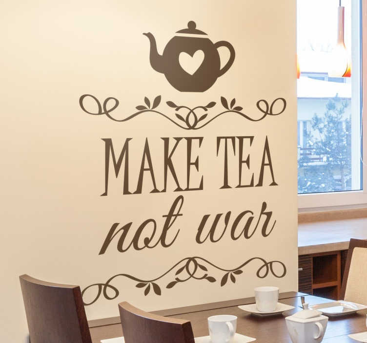 TenStickers. Make Tea Not War Sticker. Sweet text wall sticker that is ideal for avid tea drinkers who believe that tea is the answer to all problems.