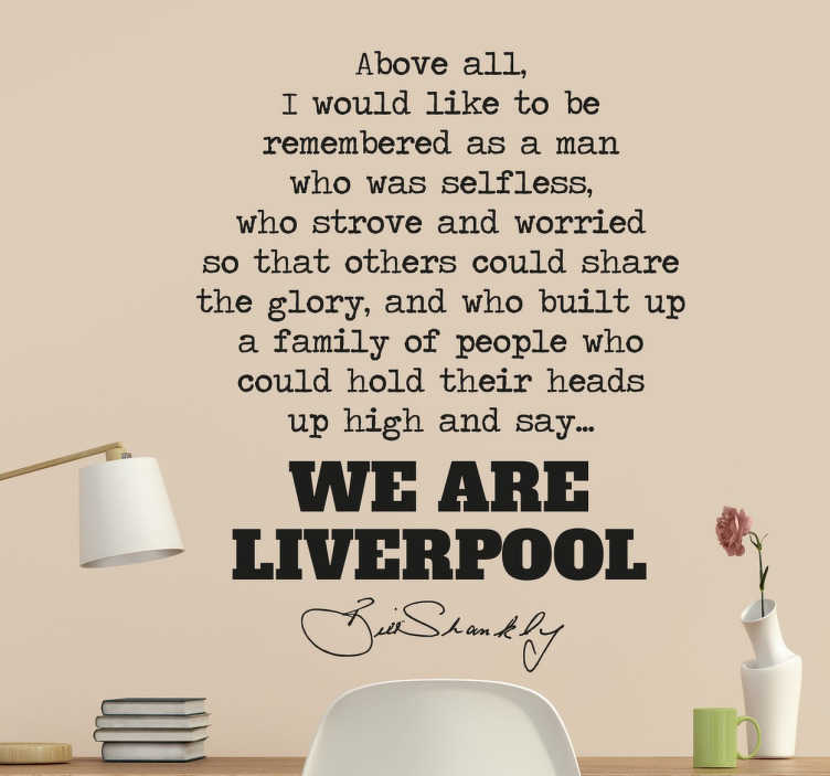 TenStickers. Bill Shankly Liverpool Quote Sticker. A text sticker with a famous and well loved quote from former Liverpool manager Bill Shankly.