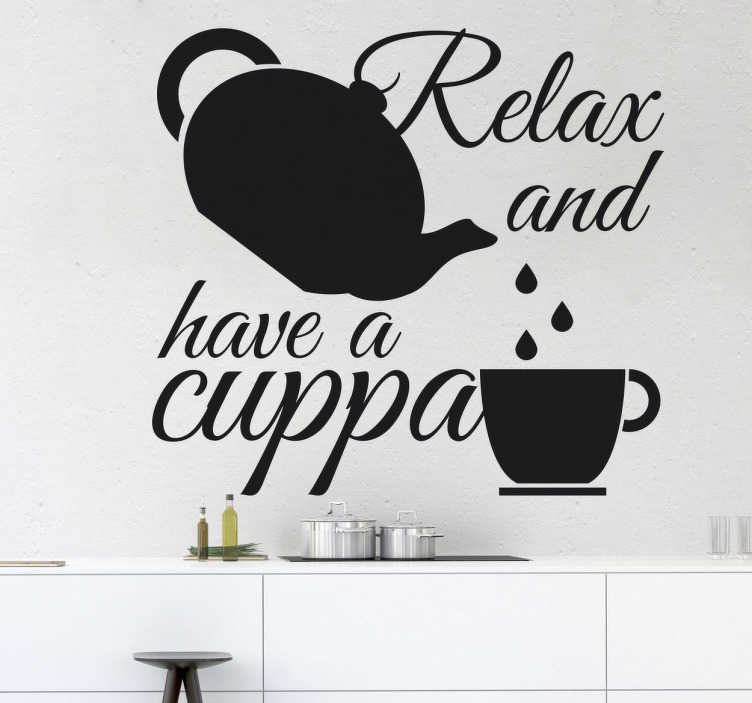 TenStickers. Relax And Have A Cuppa Sticker. A great text sticker that is perfect for all tea drinkers to decorate their kitchen, or any room in their home.