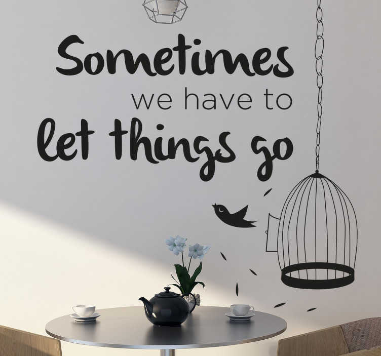TenStickers. Let Things Go Wall Quote Sticker. From our collection of inspiring wall quote stickers, a great phrase to place anywhere in your home to remind you to 'let things go'.
