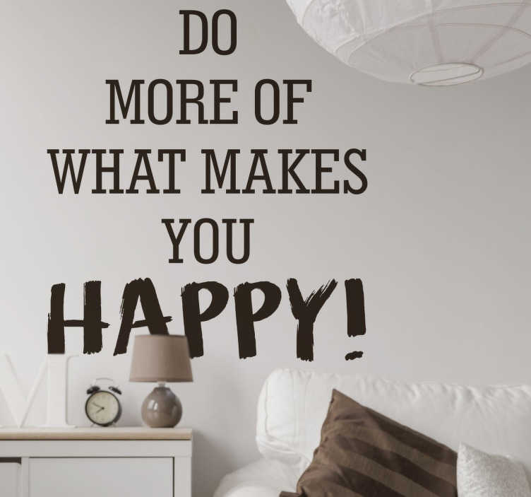 "TenStickers. Vinil decorativo What Makes You Happy. Adesivo de parede para te relembrar para fazeres mais do que te faz feliz todos os dias. Vinil decorativo ""do more of what makes you happy""."