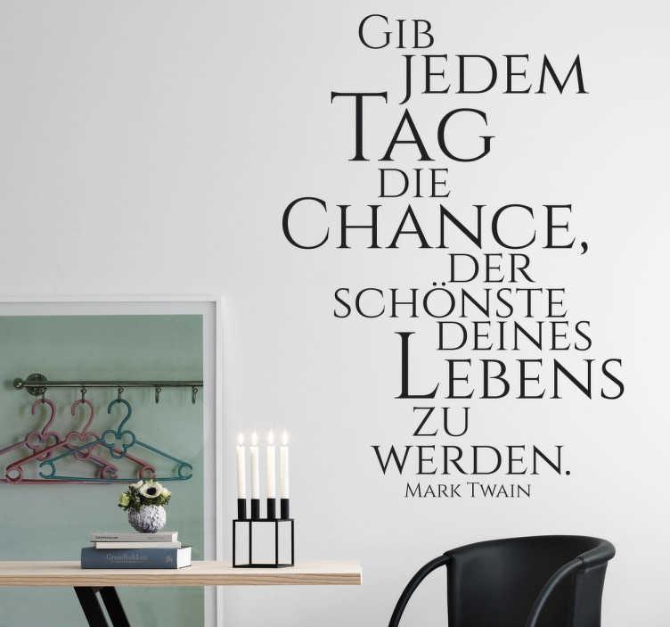 """TenStickers. Wandtattoo Gib jedem Tag die Chance. Wandtattoo mit dem berühmten Zitat von Mark Twain: """"Gib jedem Tag die Chance der schönste deines Lebens zu werden""""."""
