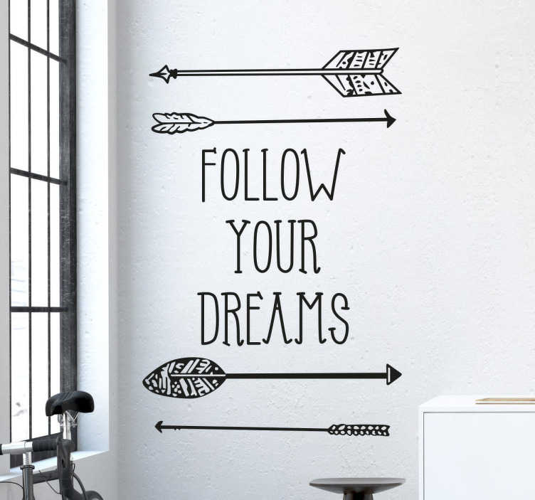 TenStickers. Follow Your Dreams Sticker. This motivational wall sticker with the phrase 'Follow Your Dreams' is perfect for adding some positivity to your home. Easy to apply in any space to give your family and friends the encouragement to achieve their dreams and goals in life.