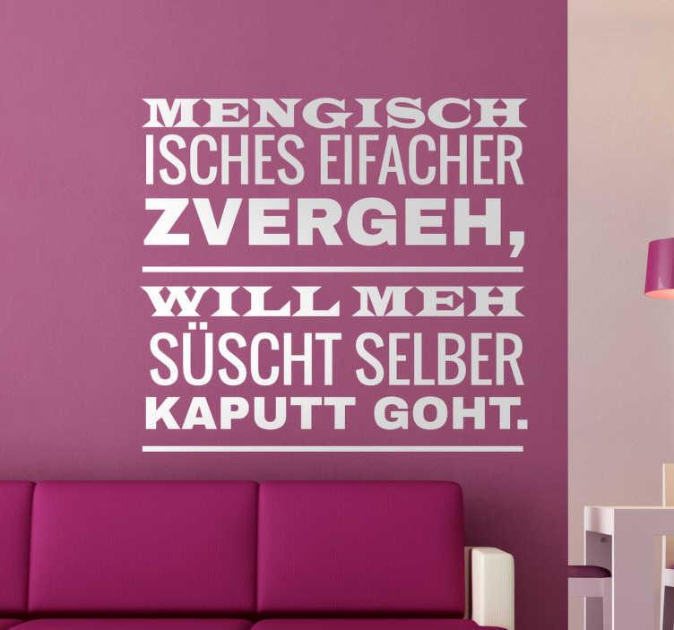 """TenStickers. Wandtattoo Mengisch isches eifacher zvergeh. Wandtattoo """"Mengisch isches eifacher zvergeh, will meh süscht selber kaputt goht."""". Schweizer Dialekt kombiniert mit einem Spruch."""
