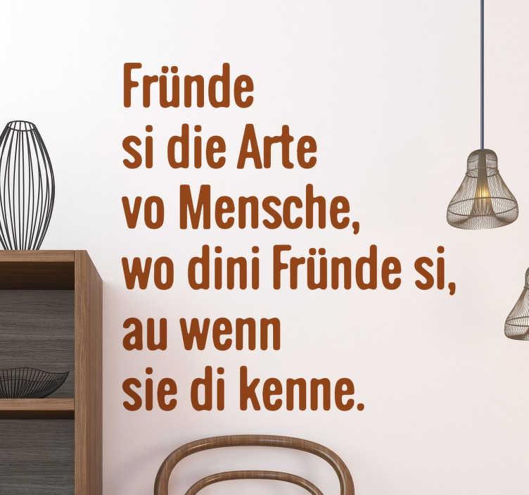 """TenStickers. Wandtattoo Fründe si die arte vo Mensche. Wandtattoo mit der Aufschrift """"Fründe si die Arte vo Mensche, wo dini Fründe si, au wenn sie di kenne."""". Schweizer Dialekt kombiniert mit einem Spruch"""