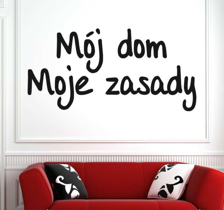 TenStickers. Naklejka na ścianę. Mój dom, Moje zasady to zabawna naklejka z napisem po polsku, która da wszystkim do zrozumienia, kto tu rządzi!