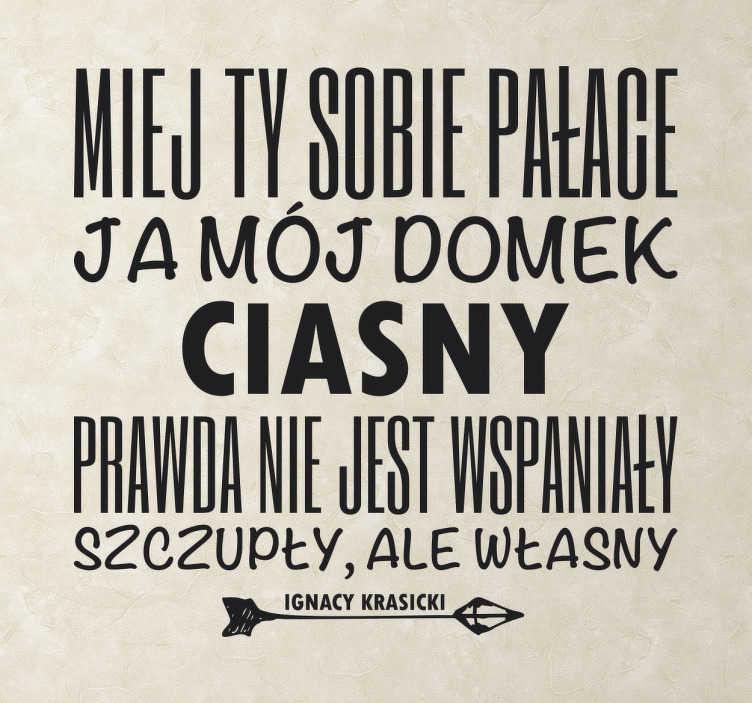 TenStickers. Naklejka z napisem Własny Domek Krasicki. Humorystyczna naklejka z napisem prezentująca fraszkę autorstwa Ignacego Krasickiego. Dla każdego, kto ceni swoje własne miejsce.
