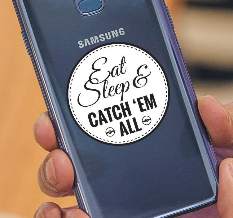 """TenStickers. Sticker telemóvel catch em all. Sticker Pokémon Go para poder personalizar o teu telemóvel ou o teu tablet, con uma ilustração original. Autocolante de """"Eat, Sleep & Catch 'Em All""""."""