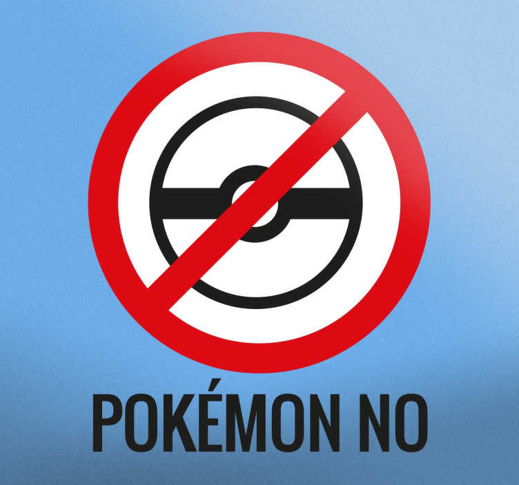 TenStickers. Aufkleber Pokemon No. Anstatt Pokemon Go sagen Sie einfach Pokemon no! Der Aufkleber zeigt einen Pokeball, der mit rot durchgestrichen ist, und die Aufschrift Pokemon No.