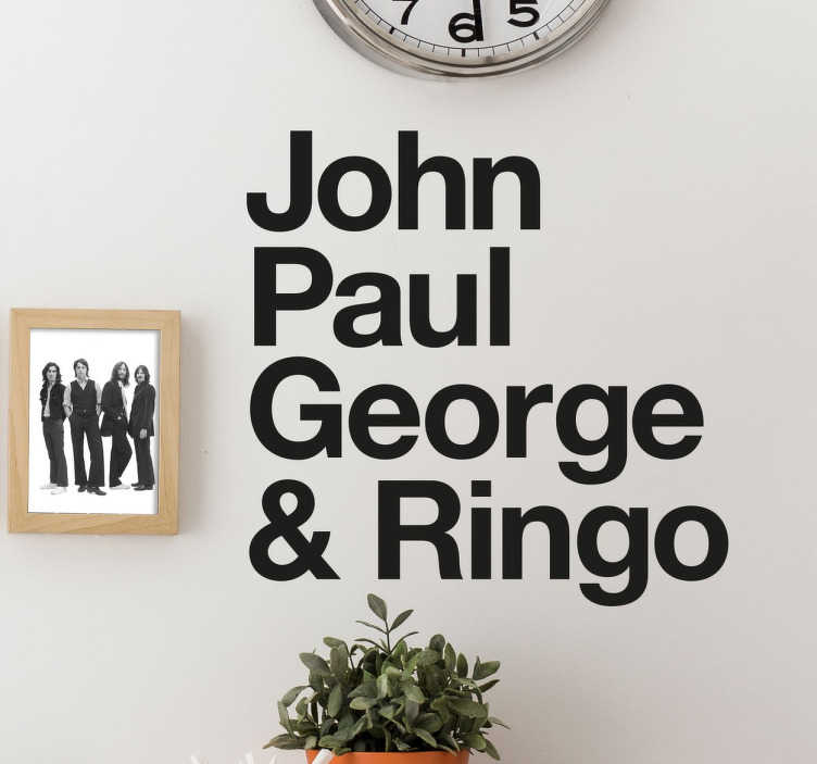 TenStickers. The Beatles John Paul George Ringo Sticker. This simple yet classic and stylish text decorative wall sticker featuring the names of all four Beatles is the perfect way to show your love for them
