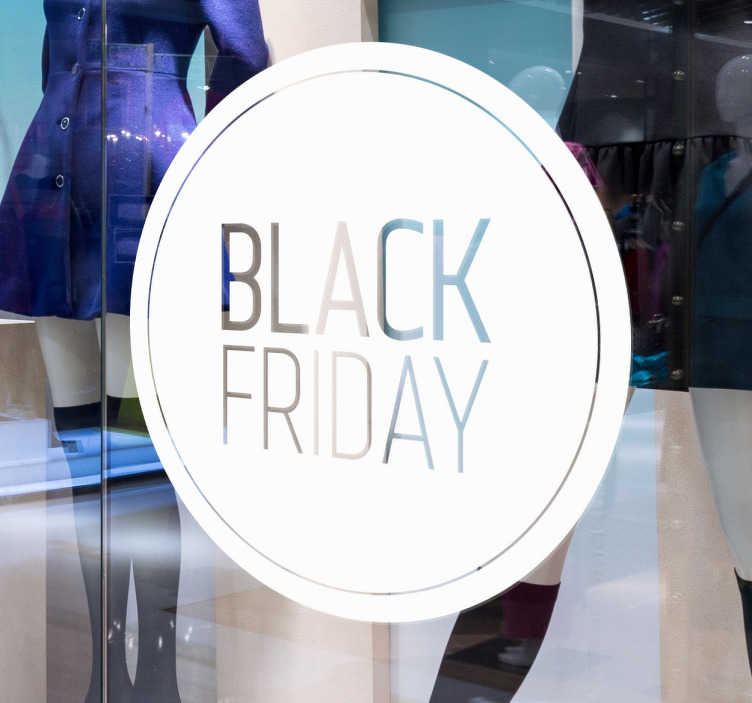 TenStickers. White Black Friday Window Sticker. This elegant business window sticker will let all your customers know that you are participating in Black Friday. This shop window sticker consists of a white circle with an inner ring and the lettering Black Friday.