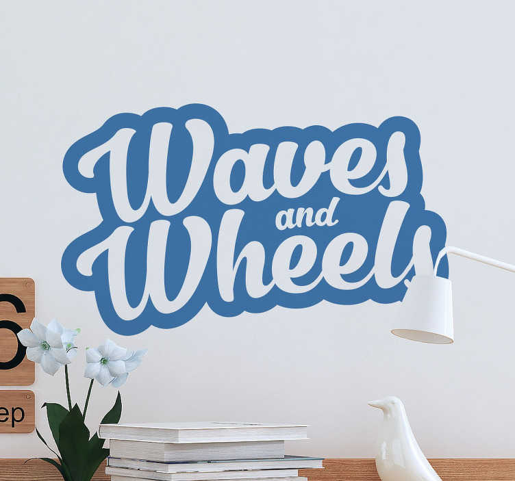 "TenStickers. Waves and Wheels Text Wall Sticker. This decorative text wall sticker features the words ""waves and wheels"", and it's the perfect home decoration if the surf life is for you!"