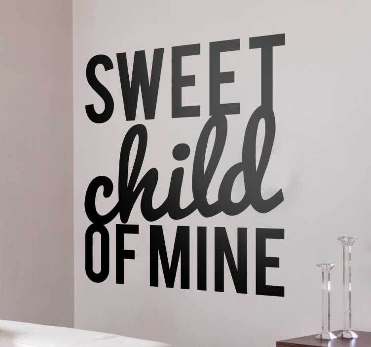 "TenStickers. Sweet Child of Mine Wall Sticker. Bring a sense of the 80's into your home with this wall sticker. The wall decal consists of the song title ""Sweet child of mine!"""