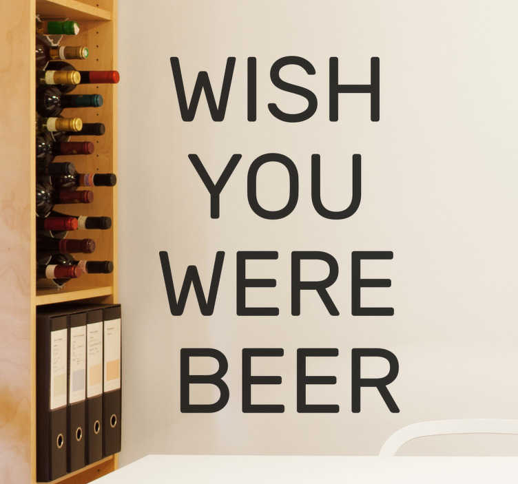 "TenStickers. Wish you were Beer. The well known phrase of ""wish you were here"" is changed to ""wish you were beer!"""