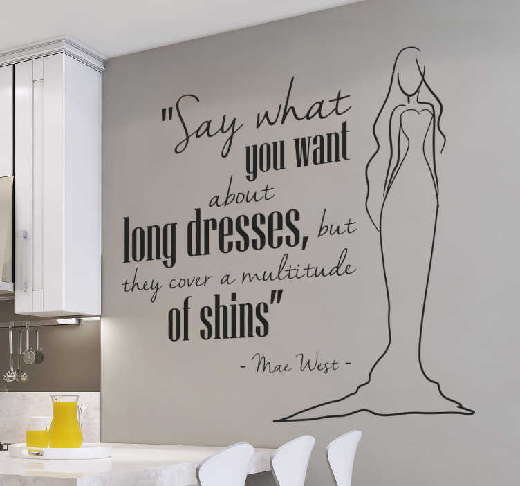 TenStickers. Naklejka Mae West Long dresses. Naklejka na ścianę prezentująca cytat Mae West ' Say what you want about long dresses, but they cover a multitude of shins'.