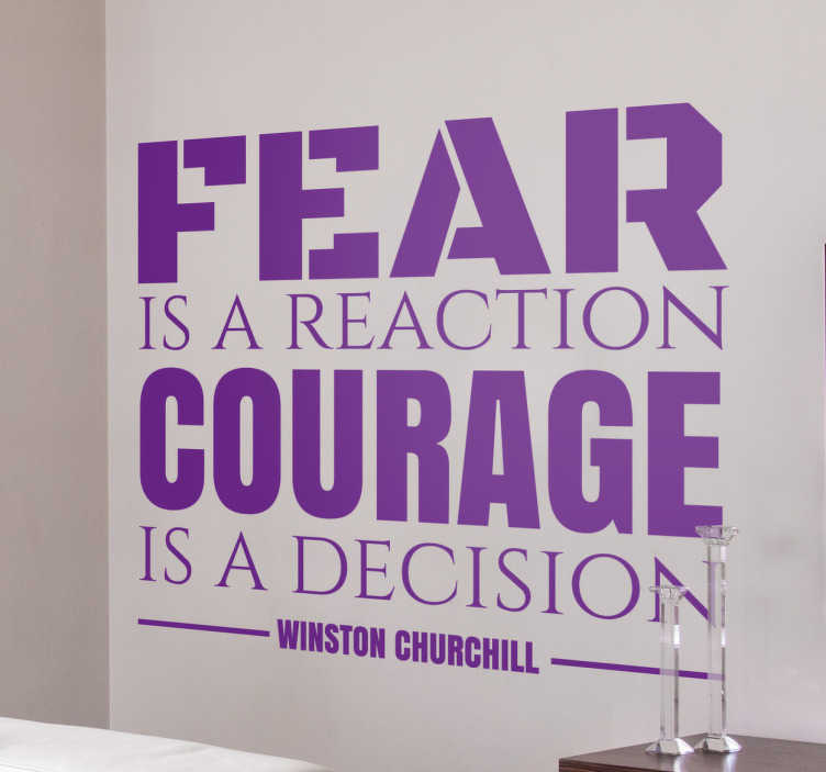 "TenStickers. Winston Churchill Quote Wall Sticker. The sticker consists of the quote ""Fear is a reaction, courage is a decision!"", with Winston Churchill written below the quote."