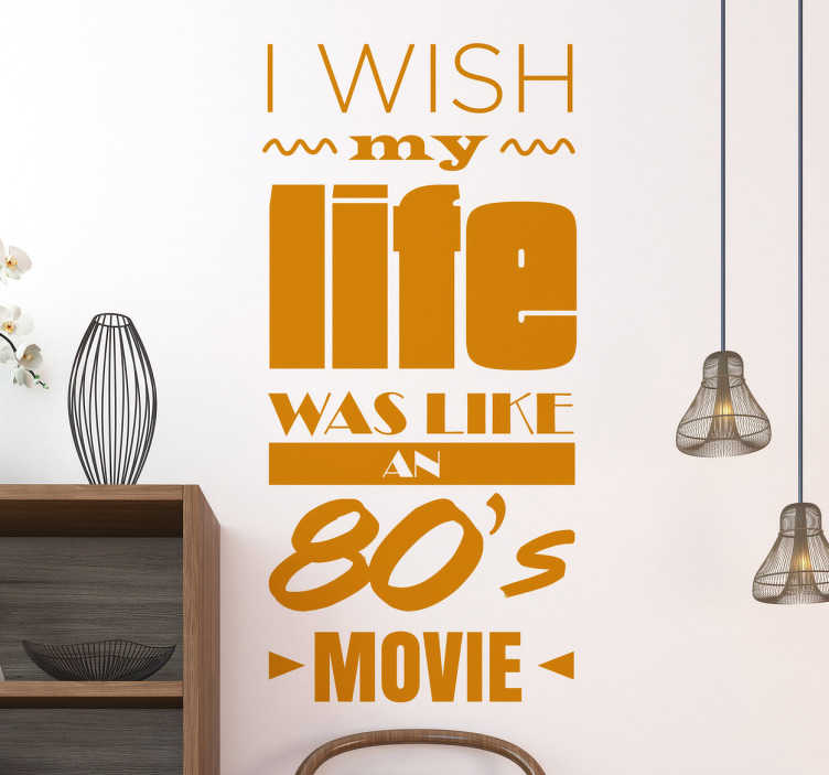 TenStickers. Muursticker Tekst Life 80s Movie. Muursticker Tekst I wish my life was like an 80s Movie. Deze leuke tekststicker toont een sentiment dat veel mensen stiekem wel delen.