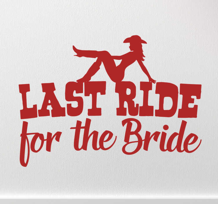"TenStickers. Last Ride Sticker. This hen night sticker consists of a cow girl laying on top of the text ""last ride for the bride."""