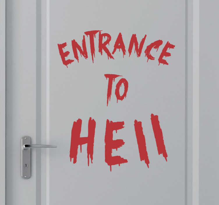 "TenStickers. Entrance to Hell Wall Sticker. The sticker consists of the text ""Entrance To Hell"" written in a bloody style."