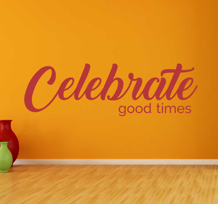 """TenStickers. Vinil celebrate good times. Vinil autocolante com o texto Celebrate good times. Decora qualquer espaço da tua casa com esta mensagem em adesivo deste famoso tema """"Celebration""""."""