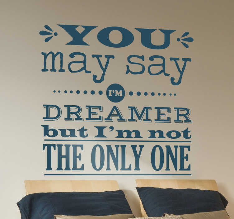 "TenStickers. John Lennon Quote Wall Sticker. The wall sticker consists of the lyrics ""You may say I'm a dreamer but I'm not the only one"""