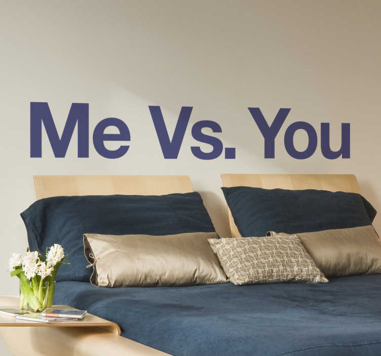 "TenStickers. Me Vs. You Wall Sticker. ""Me Vs. You"" wall sticker. This is a nice wall decoration for the bedroom above a bed or over a common wardrobe."