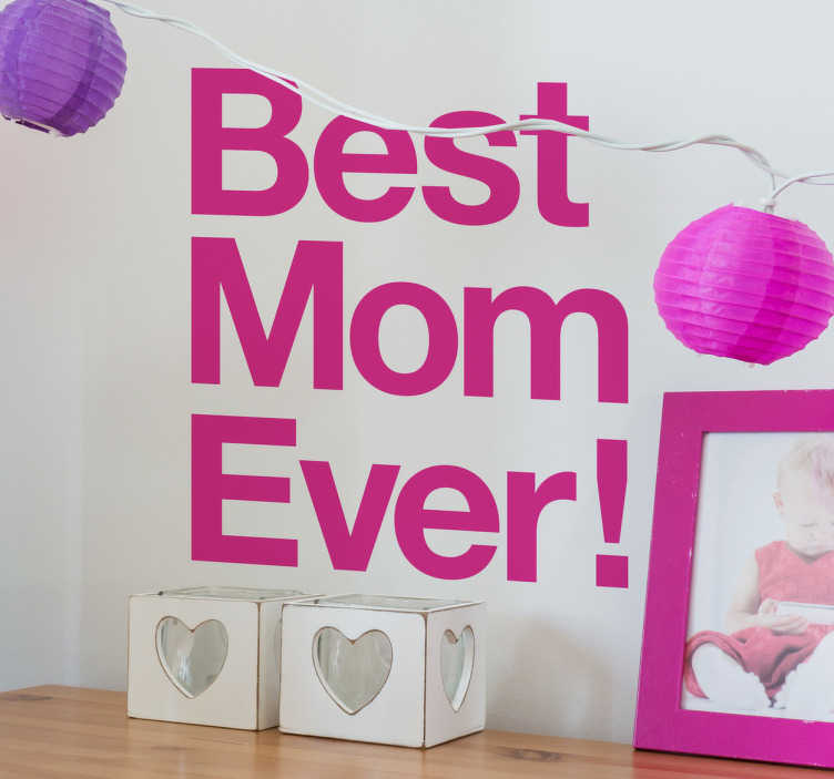 "TenStickers. Best Mom Ever Wall Sticker. The wall sticker consists of the text ""best mum ever!"" written in a bold font."