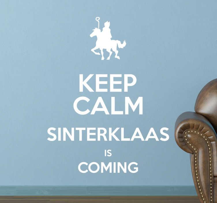 TenStickers. Muursticker Keep Calm Sint. Muursticker Keep Calm Sinterklaas is coming, een grappige wanddecoratie met tekst speciaal voor de feestdagen.