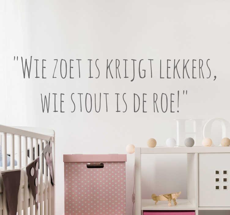 TenStickers. Muursticker Sinterklaas wie zoet is. Muursticker Sinterklaas liedje ¨wie zoet is krijgt lekkers wie stout is de roe!¨ Een exclusieve wanddecoratie voor Sinterklaas.