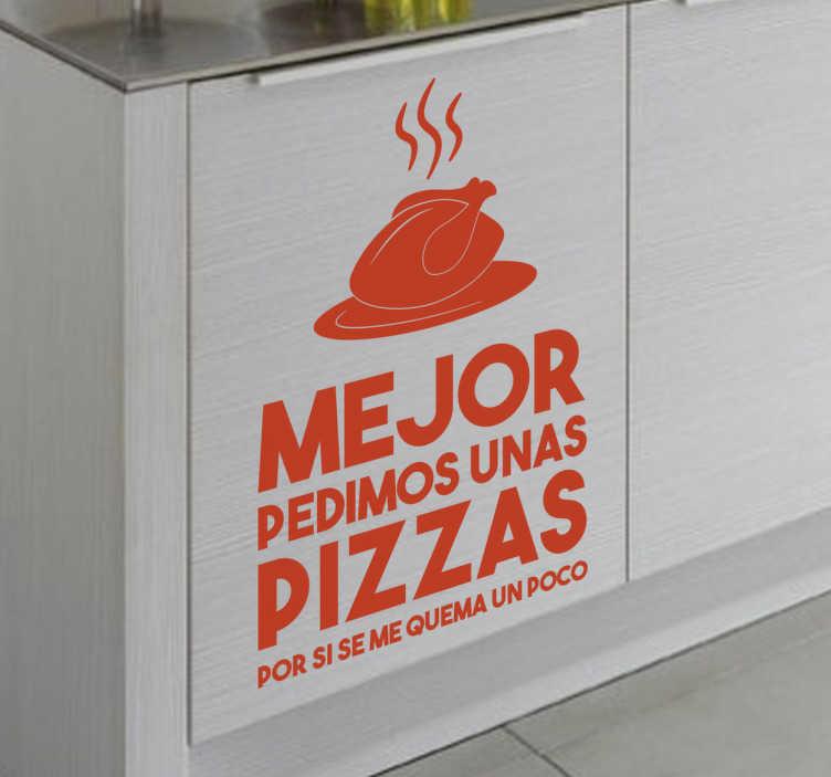 """TenVinilo. Vinilo mejor pedimos pizza. Vinilos para tu cocina con un diseño divertido y moderno con el texto """"mejor pedimos unas pizzas por si se me quema un poco""""."""