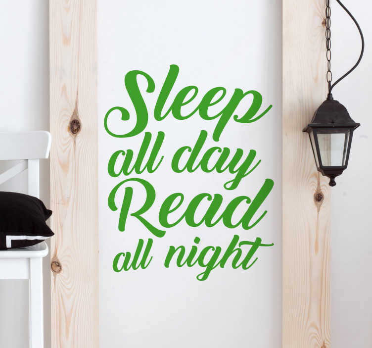 "TenStickers. Sleep And Read Wall Sticker. The wall sticker consists of the words ""Sleep all day, Read all night"", and makes it quite clear that you love your books."
