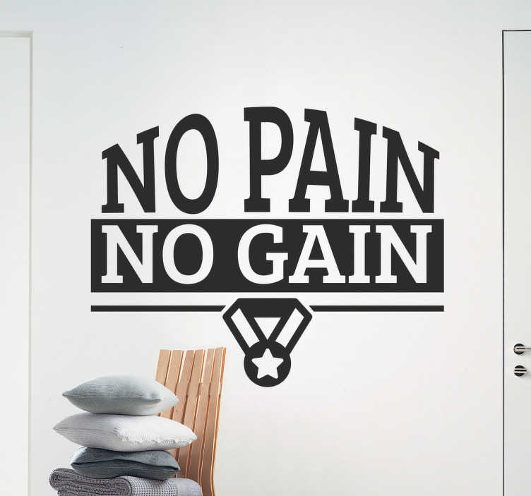 "TenStickers. No Pain No Gain Wall Sticker. The wall sticker consists of the phrase ""No Pain No Gain"" and is decorated with a medal."