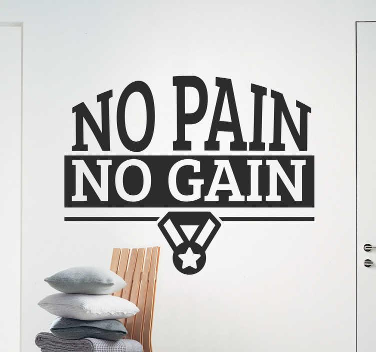 TenStickers. Wandtattoo No Pain No Gain. Sie sind ein Fitness Junkie oder besitzen ein eigenes Fitnessstudio? Dann eignet sich dieses Wandtattoo No Pain No Gain hervorragend als Dekoration!