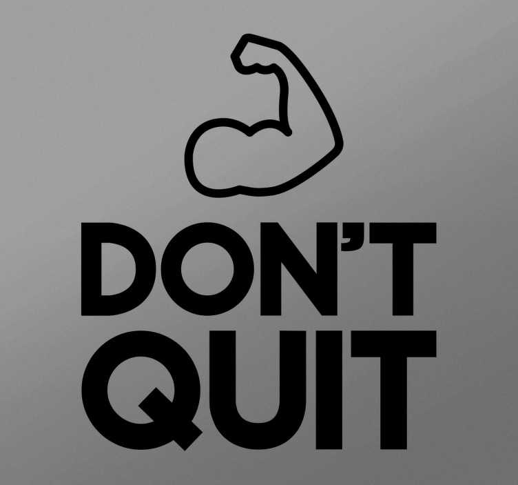 "TenStickers. Don't Quit Wall Sticker. The wall sticker consists of the phrase ""Don't Quit"" and is decorated with a bicep"