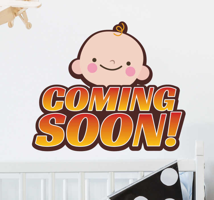 "TenStickers. Baby Coming Soon Wall Sticker. The wall sticker consists of the phrase ""coming soon!' with a smiling baby face above."