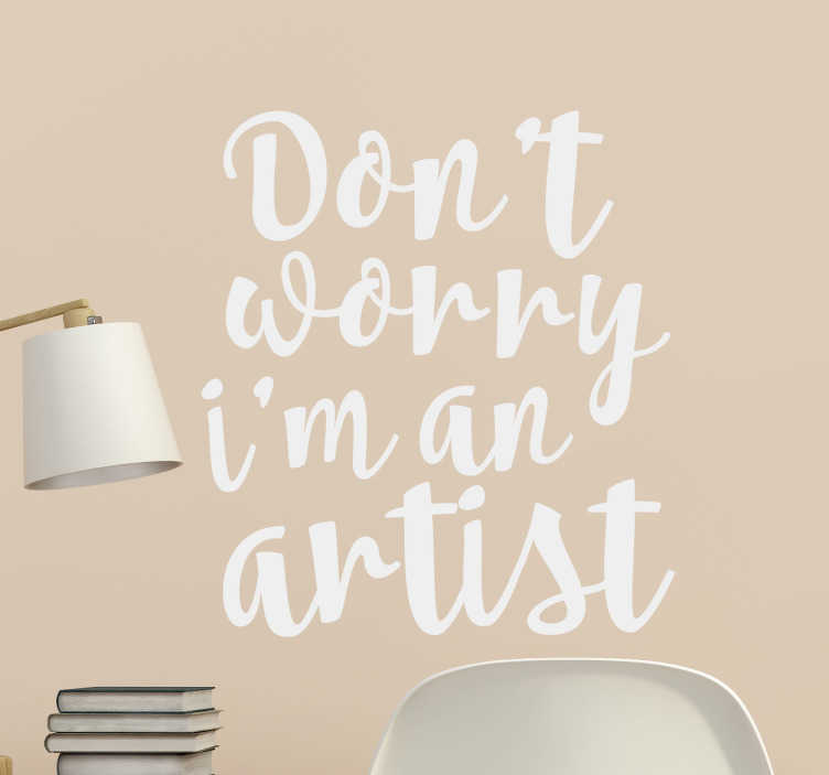 "TenStickers. Don't Worry I'm An Artist Wall Sticker. The sticker consists of the text ""Don't worry, I'm an artist"" written in an elegant font"