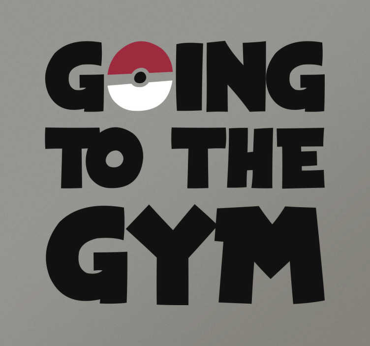"TenStickers. Pokemon Gym Wall Sticker. The wall sticker consists of the text ""Going to the gym"" with a Pokeball replacing the ""o"" in going."