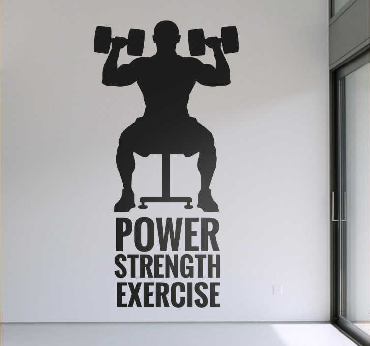 "TenStickers. Power, Strength, Exercise Wall Sticker. This wall sticker consists of a man doing a shoulder press sitting on a bench. Below him are the words ""Power, Strength, Exercise"""