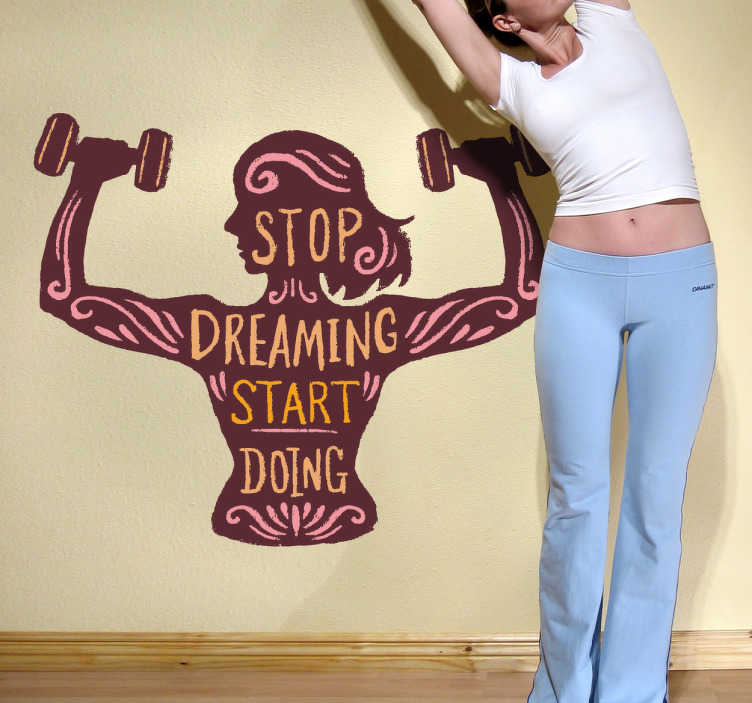 "TenStickers. Stop Dreaming Fitness Wall Sticker. The wall decal consists of a woman doing a shoulder press, with the text ""Stop Dreaming, Start Doing!"""