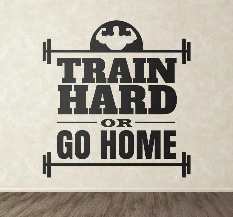 """TenVinilo. Vinilos gimnasio train hard. Stickers de diseño en los que se pueden ver a un hombre realizando series de repeticiones con barra y la frase """"Train Hard or Go Home""""."""