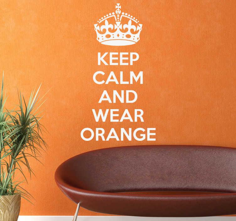"""TenStickers. Muursticker Keep Calm Wear Orange. Muursticker met de tekst """"Keep Calm and Wear Orange"""", veel Nederlandser krijg je je wanddecoraties niet. +10.000 tevreden klanten."""