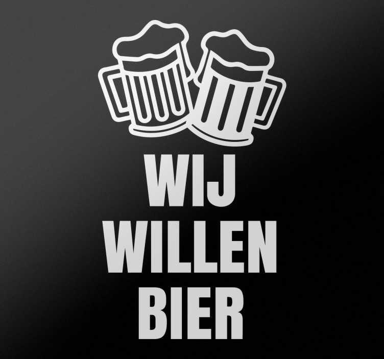 TenStickers. Muursticker Wij Willen Bier. Muursticker Wij Willen Bier, de sticker zegt het zelf al, soms heb je gewoon even niks anders nodig dan een glas lekker koud bier.