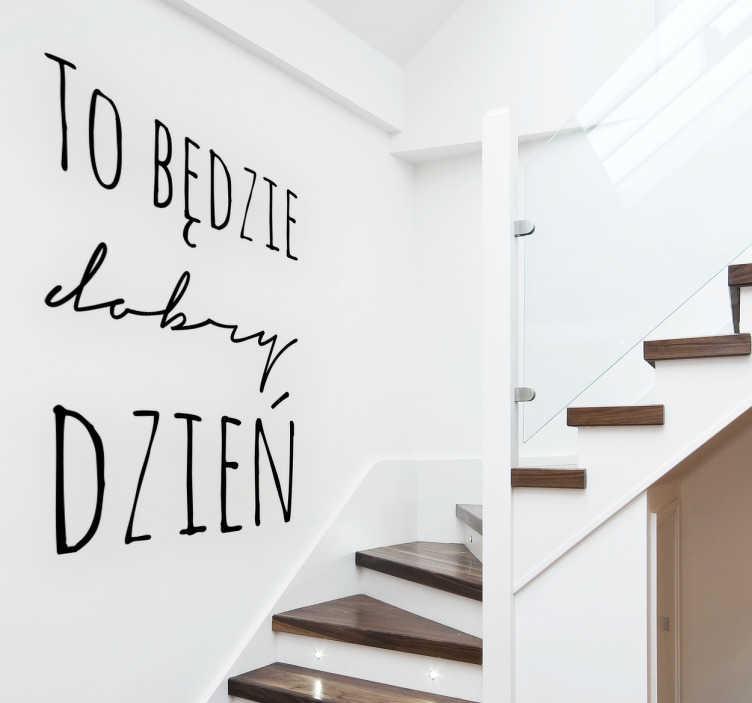 TenStickers. Naklejka na ścianę To będzie dobry dzień. Naklejka prezentująca pozytywny tekst ' To będzie dobry dzień' idealna do wnętrza Twojego domu! Wyprzedaż się kończy, zamów taniej teraz!